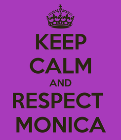 Poster: KEEP CALM AND RESPECT  MONICA