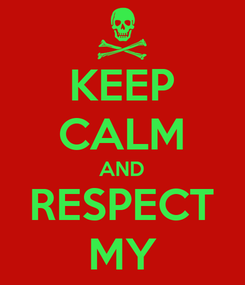 Poster: KEEP CALM AND RESPECT MY