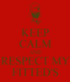 Poster: KEEP CALM AND RESPECT MY FITTED'S