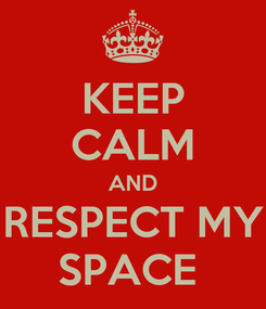 Poster: KEEP CALM AND RESPECT MY SPACE