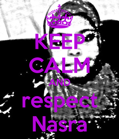 Poster: KEEP CALM AND respect Nasra