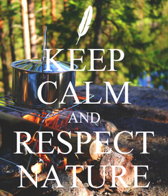 Poster: KEEP CALM AND RESPECT NATURE