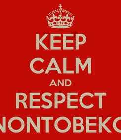 Poster: KEEP CALM AND RESPECT NONTOBEKO