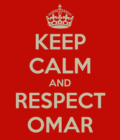 Poster: KEEP CALM AND RESPECT OMAR