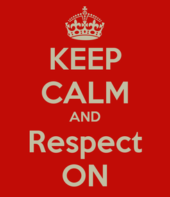 Poster: KEEP CALM AND Respect ON