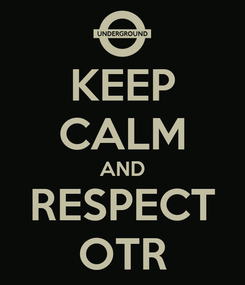 Poster: KEEP CALM AND RESPECT OTR