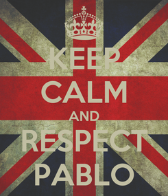 Poster: KEEP CALM AND RESPECT PABLO