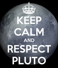 Poster: KEEP CALM AND RESPECT PLUTO