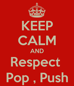 Poster: KEEP CALM AND Respect  Pop , Push