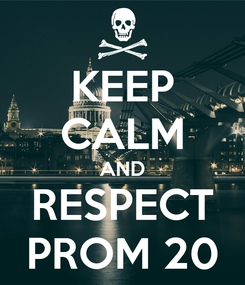 Poster: KEEP CALM AND RESPECT PROM 20