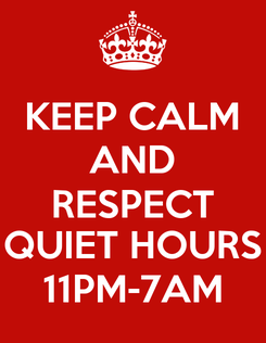 Poster: KEEP CALM AND RESPECT QUIET HOURS 11PM-7AM