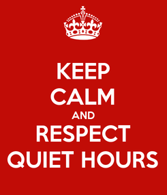 Poster: KEEP CALM AND RESPECT QUIET HOURS