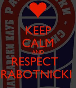 Poster: KEEP CALM AND RESPECT   RABOTNICKI