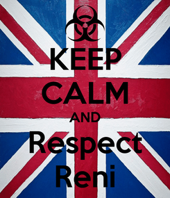Poster: KEEP CALM AND Respect Reni