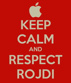 Poster: KEEP CALM AND RESPECT ROJDI
