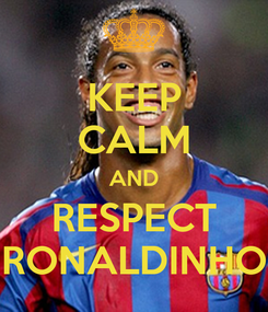 Poster: KEEP CALM AND RESPECT RONALDINHO