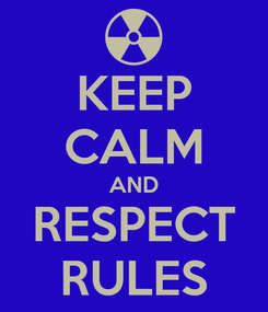 Poster: KEEP CALM AND RESPECT RULES