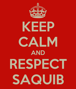 Poster: KEEP CALM AND RESPECT SAQUIB