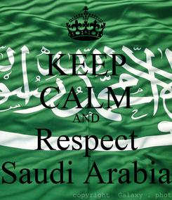Poster: KEEP CALM AND Respect Saudi Arabia