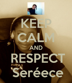 Poster: KEEP CALM AND  RESPECT  Seréece