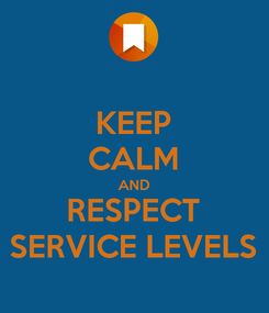 Poster: KEEP CALM AND RESPECT SERVICE LEVELS