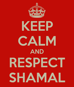 Poster: KEEP CALM AND RESPECT SHAMAL