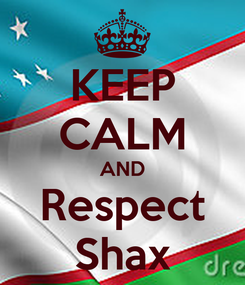 Poster: KEEP CALM AND  Respect  Shax