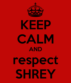Poster: KEEP CALM AND respect SHREY