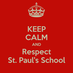 Poster: KEEP CALM AND Respect St. Paul's School
