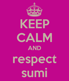 Poster: KEEP CALM AND respect sumi