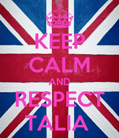 Poster: KEEP CALM AND RESPECT TALIA