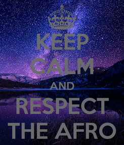 Poster: KEEP CALM AND RESPECT THE AFRO