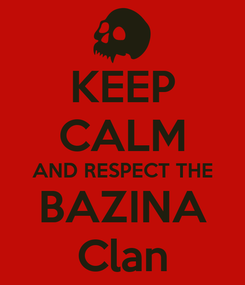 Poster: KEEP CALM AND RESPECT THE BAZINA Clan