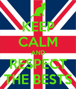 Poster: KEEP CALM AND RESPECT THE BESTS