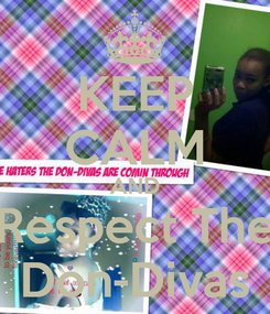 Poster: KEEP CALM AND Respect The Don-Divas