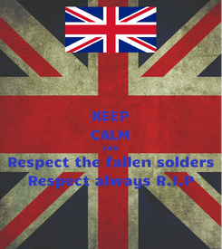 Poster: KEEP CALM AND Respect the fallen solders Respect always R.I.P