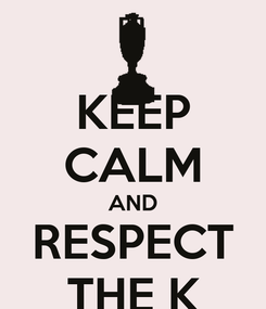 Poster: KEEP CALM AND RESPECT THE K