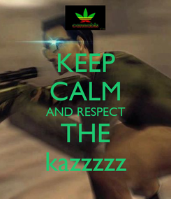 Poster: KEEP CALM AND RESPECT THE kazzzzz
