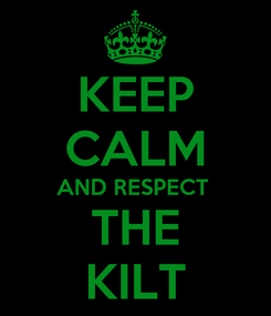 Poster: KEEP CALM AND RESPECT  THE KILT