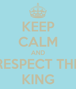 Poster: KEEP CALM AND RESPECT THE KING