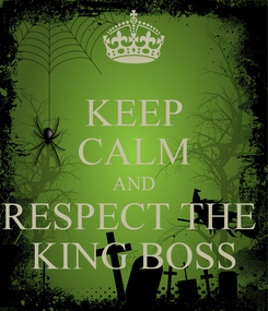Poster: KEEP CALM AND RESPECT THE  KING BOSS