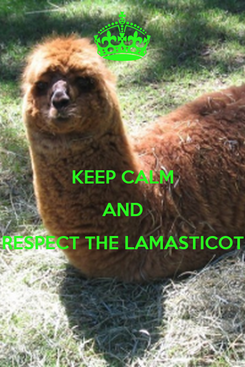 Poster:  KEEP CALM AND RESPECT THE LAMASTICOT