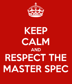 Poster: KEEP CALM AND RESPECT THE MASTER SPEC