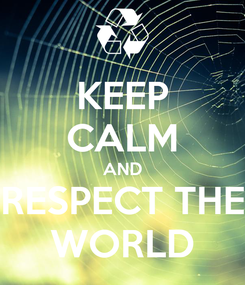 Poster: KEEP CALM AND RESPECT THE WORLD