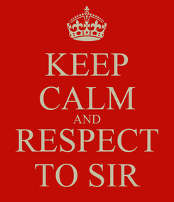 Poster: KEEP CALM AND RESPECT TO SIR