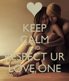 Poster: KEEP CALM AND RESPECT UR LOVE ONE
