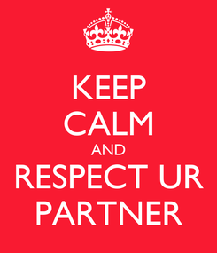 Poster: KEEP CALM AND RESPECT UR PARTNER