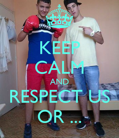 Poster: KEEP CALM AND RESPECT US OR ...