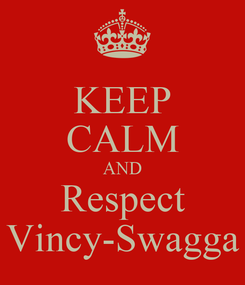 Poster: KEEP CALM AND Respect Vincy-Swagga