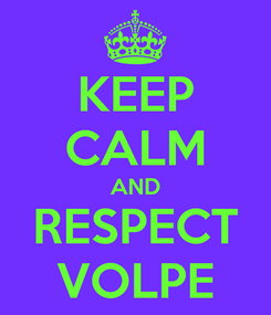 Poster: KEEP CALM AND RESPECT VOLPE